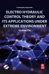 Electro Hydraulic Control Theory and Its Applications Under Extreme Environment - Yin, Yaobao - ISBN: 9780128140567