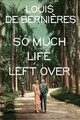 So Much Life Left Over - Bernieres, Louis de - ISBN: 9781911215622