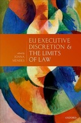 Eu Executive Discretion And The Limits Of Law - Mendes, Joana (EDT) - ISBN: 9780198826668