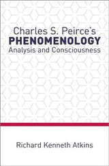 Charles S. Peirce's Phenomenology - Atkins, Richard Kenneth (associate Professor, Department Of Philosophy, Boston College) - ISBN: 9780190887179