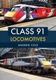 Class 91 Locomotives - Cole, Andrew - ISBN: 9781445681375