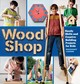 Wood Shop: 18 Building Projects Kids Will Love To Make - Larson, Margaret - ISBN: 9781612129426