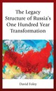 The Legacy Structure Of Russia's One Hundred Year Transformation - Foley, David - ISBN: 9781498571784