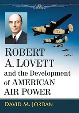 Robert A. Lovett And The Development Of American Air Power - Jordan, David M. - ISBN: 9781476675497