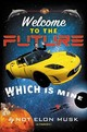 Welcome To The Future Which Is Mine - Musk, Elon; Dikkers, Scott - ISBN: 9781538764138