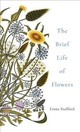 Brief Life Of Flowers - Stafford, Fiona - ISBN: 9781473686359