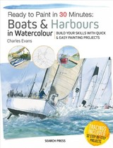 Ready To Paint In 30 Minutes: Boats & Harbours In Watercolour - Evans, C. - ISBN: 9781782216285