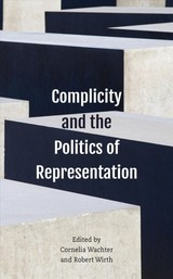Complicity And The Politics Of Representation - Wächter, Cornelia (EDT)/ Wirth, Robert (EDT) - ISBN: 9781786611192