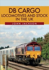 Db Cargo Locomotives And Stock In The Uk - Jackson, John - ISBN: 9781445682969
