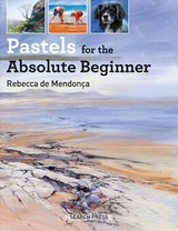Pastels For The Absolute Beginner - De Mendonça, Rebecca - ISBN: 9781782215639