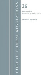 Code Of Federal Regulations, Title 26 Internal Revenue 30-39, Revised As Of April 1, 2018 - Office Of The Federal Register (u.s.) - ISBN: 9781641431019