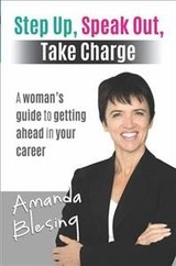 Step Up, Speak Out, Take Charge - Blesing, Amanda - ISBN: 9781925288377
