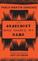Anarchist Who Shared My Name - Martin Sanchez, Pablo - ISBN: 9781941920718