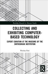 Collecting And Exhibiting Computer-based Technology - Foti, Petrina (nazareth College, Usa) - ISBN: 9780815369943