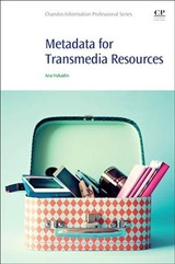 Metadata For Transmedia Resources - Vukadin, Ana (coordinator For Bibliographic Standards And Metadata, National And University Library In Zagreb, Croatia) - ISBN: 9780081012932