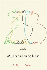 Seeding Buddhism With Multiculturalism - Barua, D. Mitra - ISBN: 9780773556577