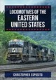 Locomotives Of The Eastern United States - Esposito, Christopher - ISBN: 9781445683027