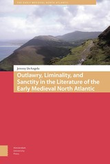 Outlawry, Liminality, and Sanctity in the Literature of the Early Medieval North Atlantic - Jeremy  DeAngelo - ISBN: 9789048534593