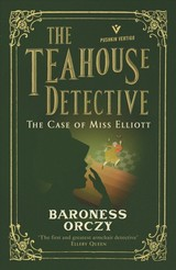 Case Of Miss Elliott: The Teahouse Detective - Orczy, Baroness - ISBN: 9781782275336