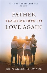 Father Teach Me How To Love Again - Shomade, John Akeem - ISBN: 9781610364713