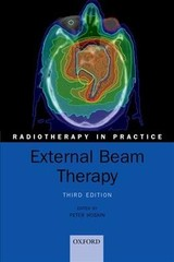 External Beam Therapy - Hoskin, Peter (consultant Clinical Oncologist, Mount Vernon Cancer Centre, Professor In Clinical Oncology, University Of Manchester, And Honorary Consultant In Clinical Oncology, University College London Hospitals Nhs Trust, London, Uk And The Christie H - ISBN: 9780198786757