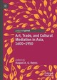 Art, Trade, And Cultural Mediation In Asia, 1600-1950 - Reyes, Raquel A. G. (EDT) - ISBN: 9781137572363