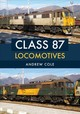 Class 87 Locomotives - Cole, Andrew - ISBN: 9781445666921