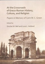 At The Crossroads Of Greco-roman History, Culture, And Religion - Bell, Sinclair W. (EDT)/ Holland, Lora L. (EDT) - ISBN: 9781789690132