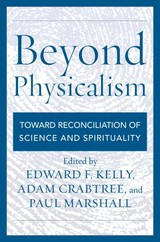 Beyond Physicalism - Kelly, Edward F. (EDT)/ Crabtree, Adam (EDT)/ Marshall, Paul (EDT) - ISBN: 9781538125960