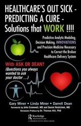 Healthcare's Out Sick - Predicting A Cure - Solutions That Work!!!! - Miner, Gary/ Miner, Linda/ Dean, Darrell - ISBN: 9781138581098
