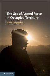 The Use of Armed Force in Occupied Territory - Longobardo, Marco - ISBN: 9781108473415
