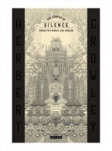 Temple Of Silence: Forgotten Works & Worlds Of Herbert Crowley - Duerr, Justin - ISBN: 9780997372991