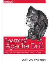 Learning Apache Drill - Givre, Charles; Rogers, Paul - ISBN: 9781492032793