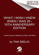 What I Wish I Knew When I Was 20 - - Seelig, Tina - ISBN: 9780062942586
