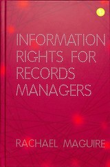 Information Rights For Records Managers - Maguire, Rachael - ISBN: 9781783302451