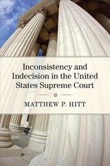 Inconsistency And Indecision In The United States Supreme Court - Hitt, Matthew P. - ISBN: 9780472131365