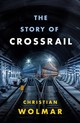 Story Of Crossrail - Wolmar, Christian - ISBN: 9781788540261