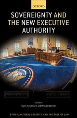 Sovereignty And The New Executive Authority - Finkelstein, Claire O. (EDT)/ Skerker, Michael (EDT) - ISBN: 9780190922542