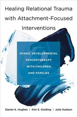 Healing Relational Trauma With Attachment-focused Interventions - Hughes, Daniel A. (dyadic Developmental Psychotherapy Institute); Golding, Kim S.; Hudson, Julie - ISBN: 9780393712452