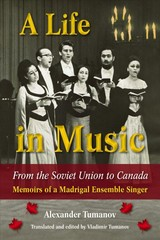 Life In Music From The Soviet Union To Canada - Tumanov, Alexander - ISBN: 9781574417555