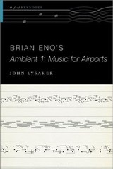 Brian Eno's Ambient 1: Music For Airports - Lysaker, John T. (professor Of Philosophy, Department Chair, Emory University) - ISBN: 9780190497309