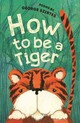 How To Be A Tiger - Szirtes, George - ISBN: 9781910959206