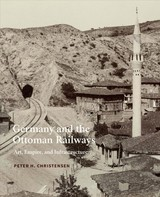 Germany And The Ottoman Railways - Christensen, Peter Holdt - ISBN: 9780300225648