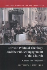 Calvin's Political Theology And The Public Engagement Of The Church - Tuininga, Matthew J. - ISBN: 9781316622346