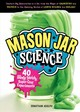 Mason Jar Science: 40 Slimy, Squishy, Super-cool Experiments - Adolph, Jonathan - ISBN: 9781612129860