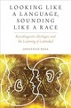 Looking Like A Language, Sounding Like A Race - Rosa, Jonathan (assistant Professor Of Anthropology And Linguistics, Stanfo... - ISBN: 9780190634735