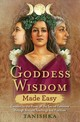Goddess Wisdom Made Easy - Tanishka - ISBN: 9781788172615