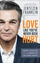 Love Like You've Never Been Hurt - Franklin, Jentezen/ Franklin, Cherise/ Gregory, A. J. - ISBN: 9780800798666