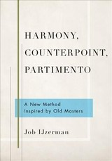 Harmony, Counterpoint, Partimento - Ijzerman, Job (instructor, Instructor, Conservatory Of Amsterdam) - ISBN: 9780190695002