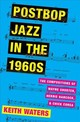 Postbop Jazz In The 1960s - Waters, Keith (professor Of Music Theory, Professor Of Music Theory, Univer... - ISBN: 9780190604578